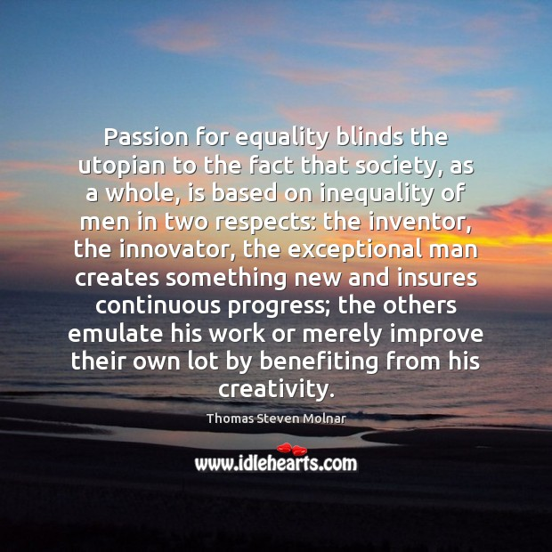 Image, Passion for equality blinds the utopian to the fact that society, as