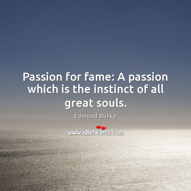 Image, Passion for fame: A passion which is the instinct of all great souls.