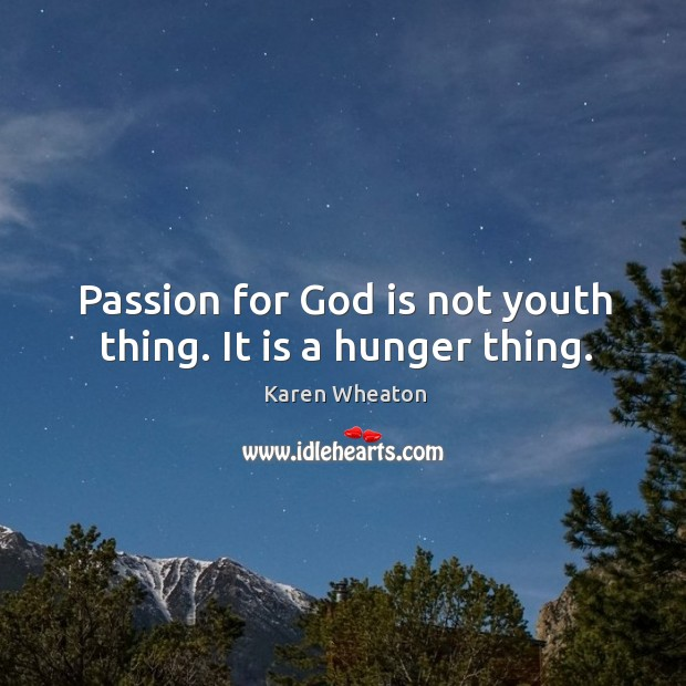 Passion for God is not youth thing. It is a hunger thing. Image