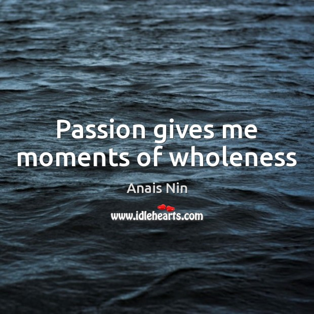Passion gives me moments of wholeness Image