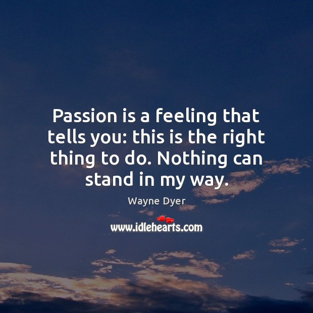 Image, Passion is a feeling that tells you: this is the right thing