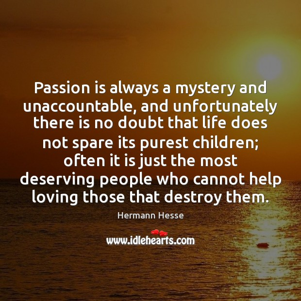Passion is always a mystery and unaccountable, and unfortunately there is no Hermann Hesse Picture Quote