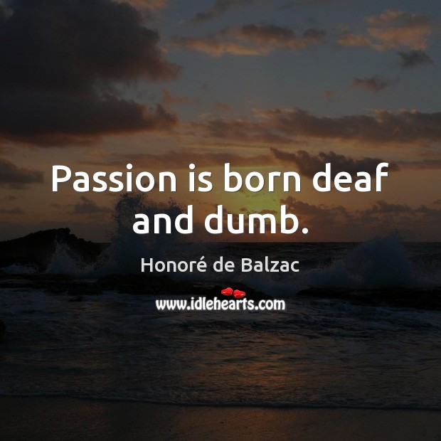 Image, Passion is born deaf and dumb.