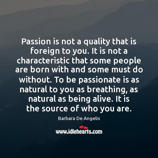 Passion is not a quality that is foreign to you. It is Image