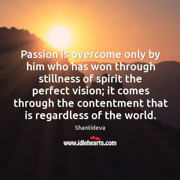 Passion is overcome only by him who has won through stillness of Image