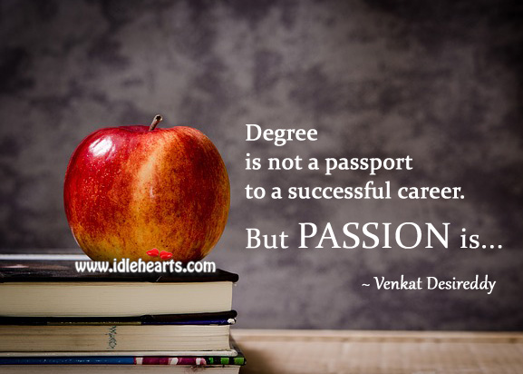 Degree is not a passport to a successful career. Venkat Desireddy Picture Quote