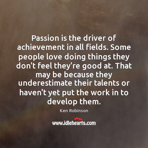 Passion is the driver of achievement in all fields. Some people love Image