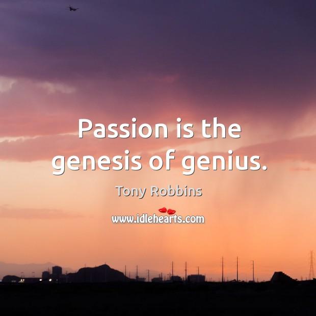 Image, Passion is the genesis of genius.