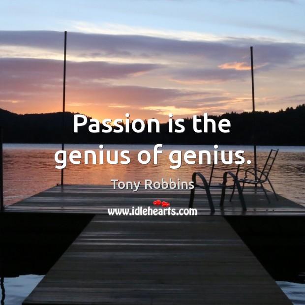 Passion is the genius of genius. Tony Robbins Picture Quote