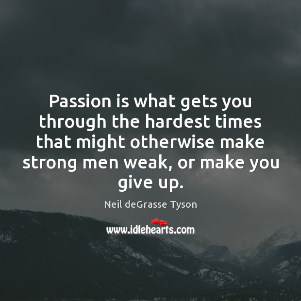 Passion is what gets you through the hardest times that might otherwise Men Quotes Image