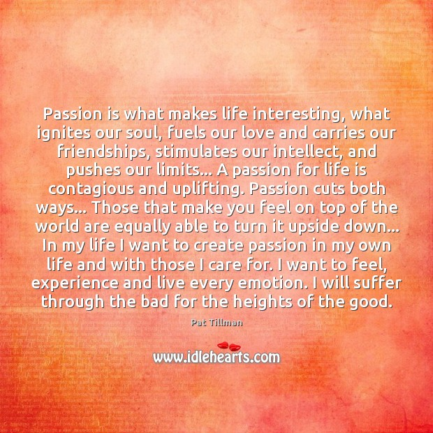 Passion is what makes life interesting, what ignites our soul, fuels our Image