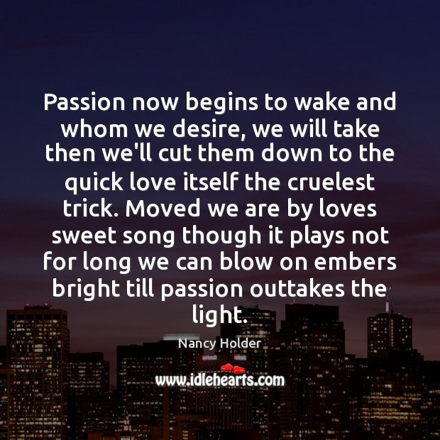 Image, Passion now begins to wake and whom we desire, we will take
