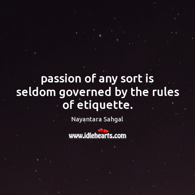 Passion of any sort is seldom governed by the rules of etiquette. Passion Quotes Image
