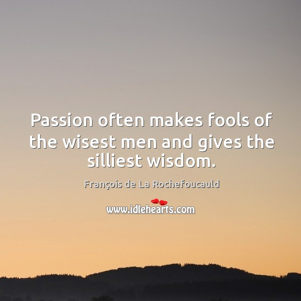 Image, Passion often makes fools of the wisest men and gives the silliest wisdom.