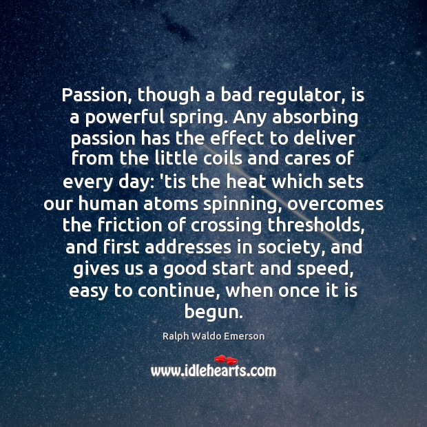 Image, Passion, though a bad regulator, is a powerful spring. Any absorbing passion