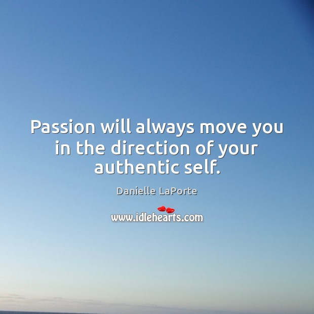 Image, Passion will always move you in the direction of your authentic self.