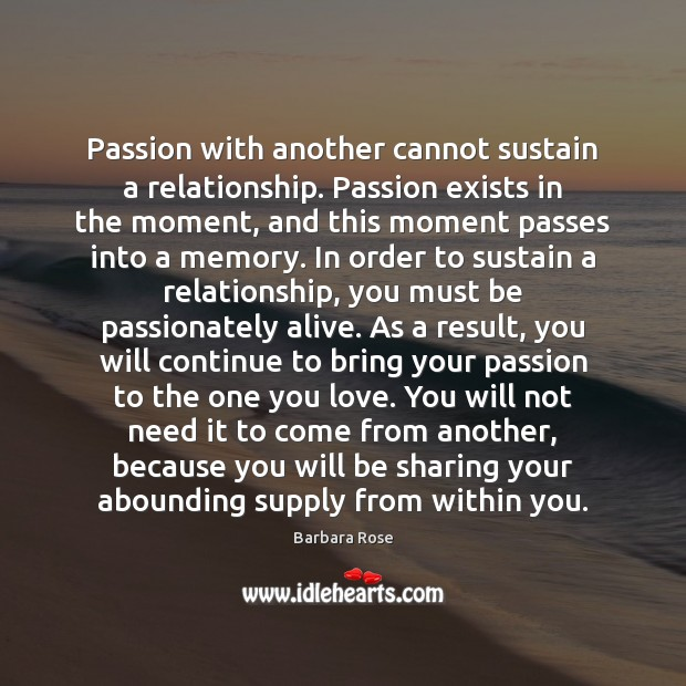 Image, Passion with another cannot sustain a relationship. Passion exists in the moment,