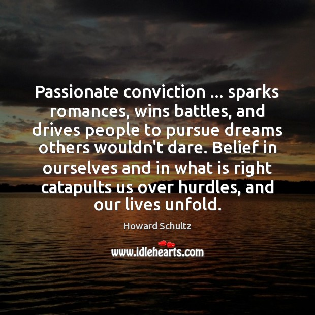 Image, Passionate conviction … sparks romances, wins battles, and drives people to pursue dreams