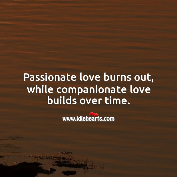 Image, Passionate love burns out, while companionate love builds over time.