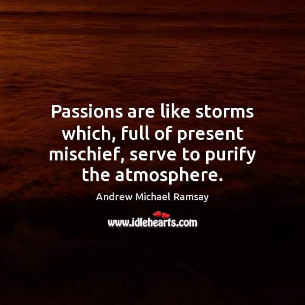 Image, Passions are like storms which, full of present mischief, serve to purify the atmosphere.