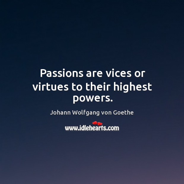 Passions are vices or virtues to their highest powers. Image