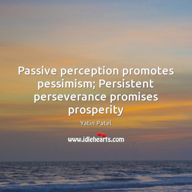 Passive perception promotes pessimism; Persistent perseverance promises prosperity Image