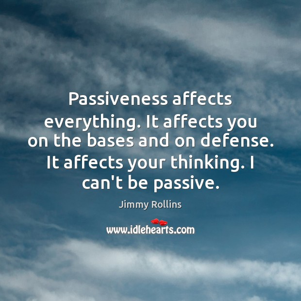 Passiveness affects everything. It affects you on the bases and on defense. Image