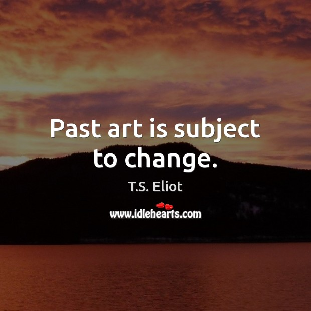 Past art is subject to change. Image