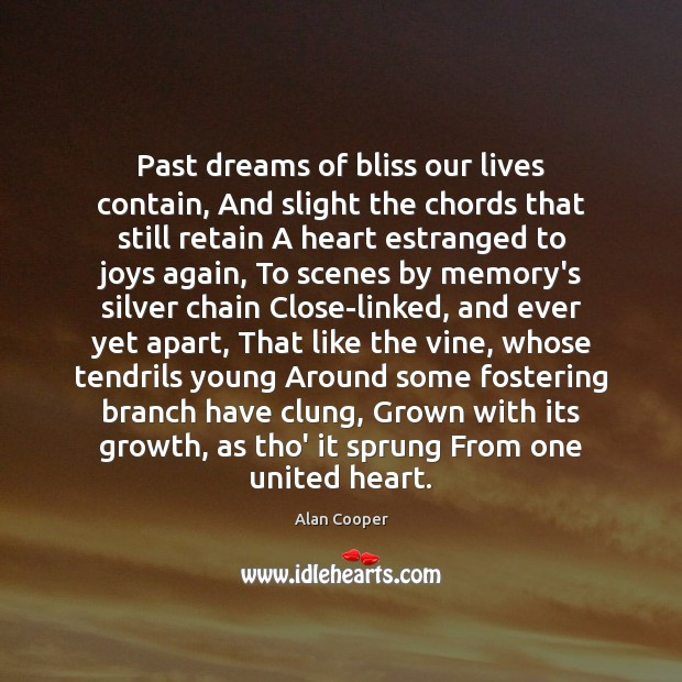 Past dreams of bliss our lives contain, And slight the chords that Alan Cooper Picture Quote
