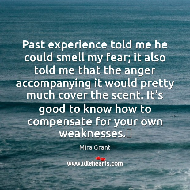 Past experience told me he could smell my fear; it also told Mira Grant Picture Quote