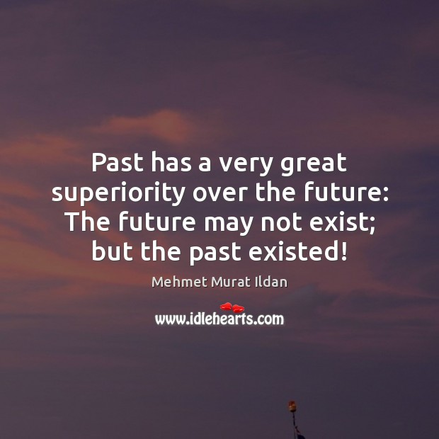 Image, Past has a very great superiority over the future: The future may