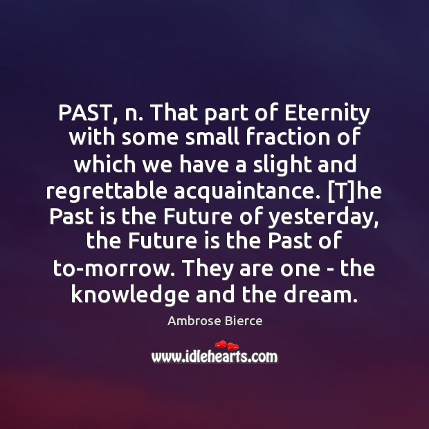 PAST, n. That part of Eternity with some small fraction of which Ambrose Bierce Picture Quote