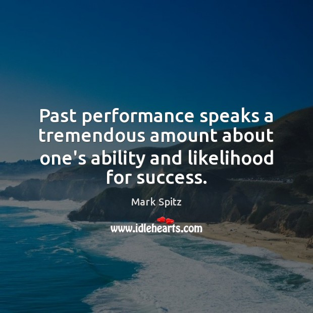Past performance speaks a tremendous amount about one's ability and likelihood for Image