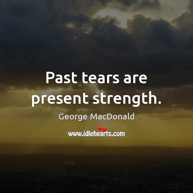 Image, Past tears are present strength.