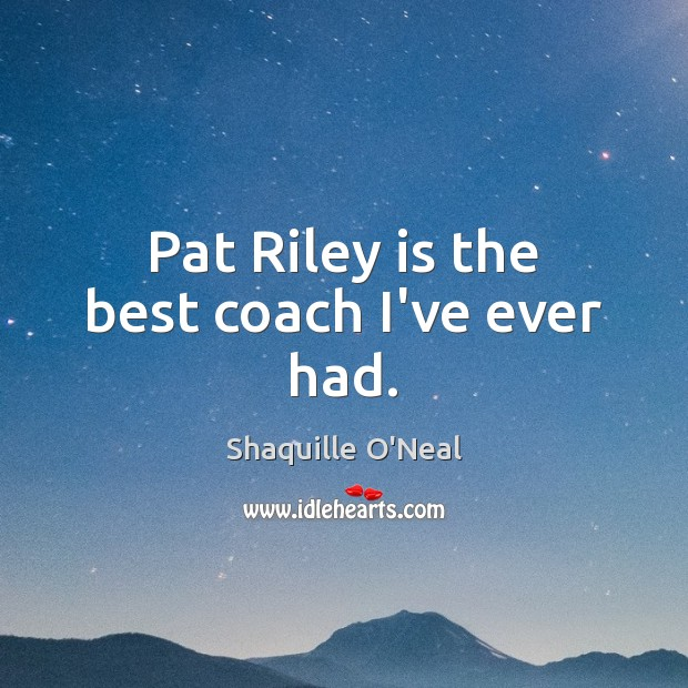Pat Riley is the best coach I've ever had. Image