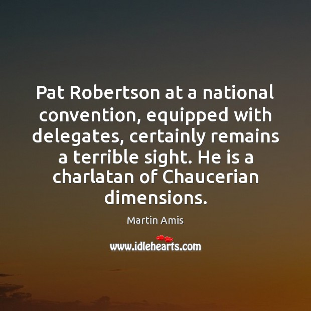 Pat Robertson at a national convention, equipped with delegates, certainly remains a Image