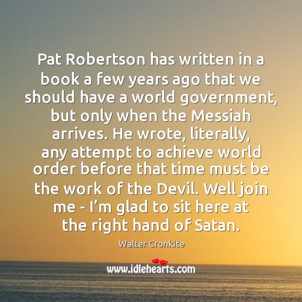 Pat Robertson has written in a book a few years ago that Walter Cronkite Picture Quote