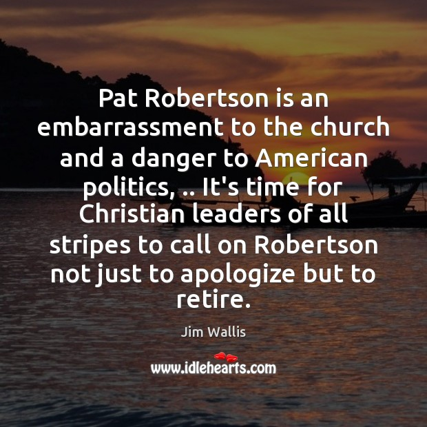 Image, Pat Robertson is an embarrassment to the church and a danger to
