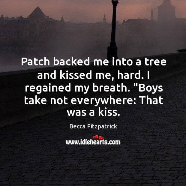 Patch backed me into a tree and kissed me, hard. I regained Image