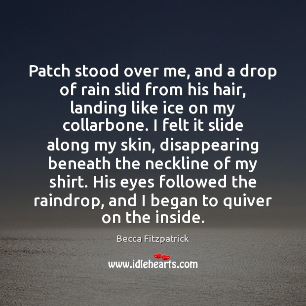 Patch stood over me, and a drop of rain slid from his Image