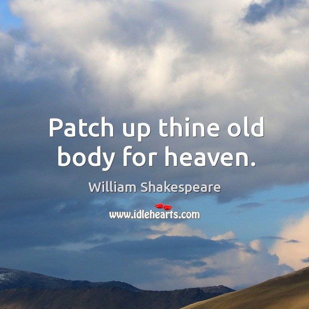 Image, Patch up thine old body for heaven.