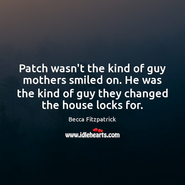 Patch wasn't the kind of guy mothers smiled on. He was the Becca Fitzpatrick Picture Quote