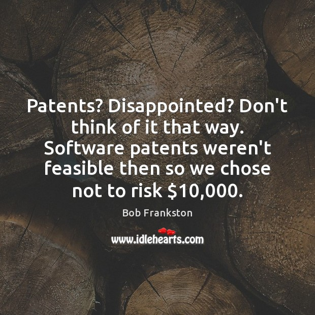 Image, Patents? Disappointed? Don't think of it that way. Software patents weren't feasible