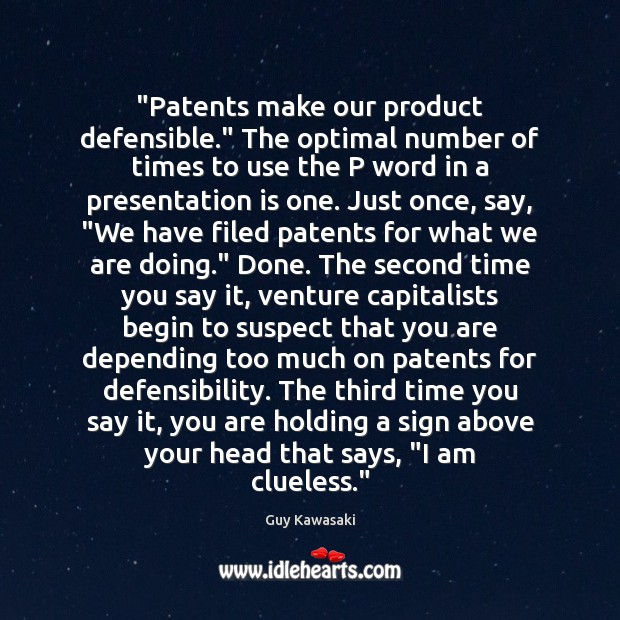 """""""Patents make our product defensible."""" The optimal number of times to use Guy Kawasaki Picture Quote"""