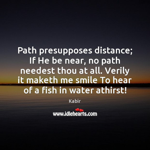 Path presupposes distance; If He be near, no path needest thou at Image
