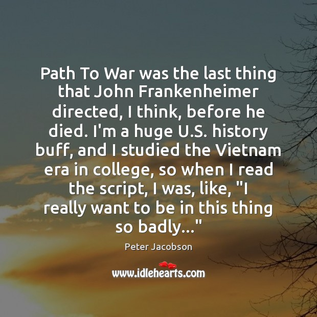 Path To War was the last thing that John Frankenheimer directed, I Peter Jacobson Picture Quote