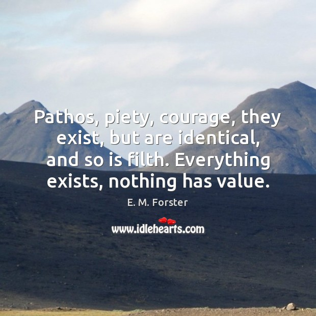 Pathos, piety, courage, they exist, but are identical, and so is filth. Image
