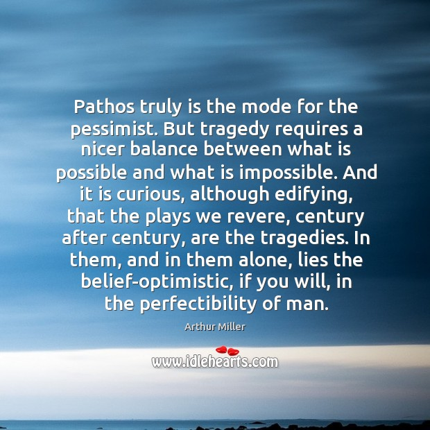 Image, Pathos truly is the mode for the pessimist. But tragedy requires a