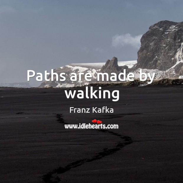 Paths are made by walking Franz Kafka Picture Quote