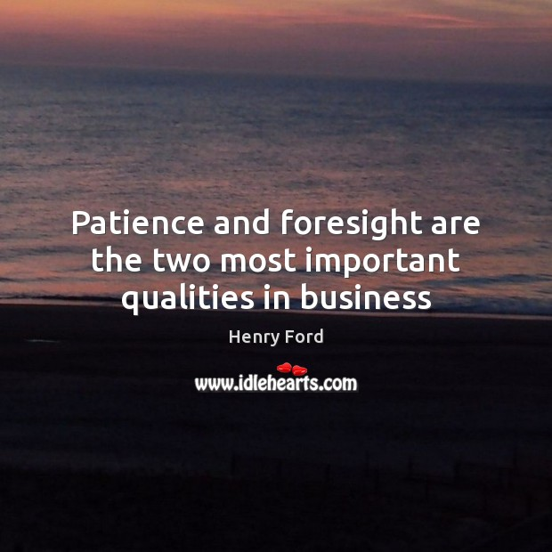 Image, Patience and foresight are the two most important qualities in business